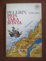 Anticariat: Victor Simion - Pelerin prin tara sfanta