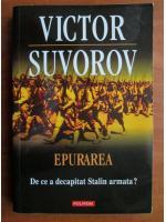 Anticariat: Victor Suvorov - Epurarea. De ce a decapitat Stalin armata?