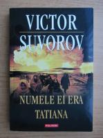 Anticariat: Victor Suvorov - Numele ei era Tatiana