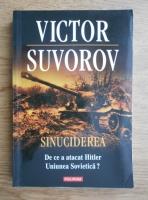 Anticariat: Victor Suvorov - Sinuciderea. De ce a atacat Hitler Uniunea Sovietica?