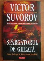 Anticariat: Victor Suvorov - Spargatorul de gheata. Cine a declansat al doilea razboi mondial?