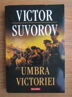 Anticariat: Victor Suvorov - Umbra victoriei
