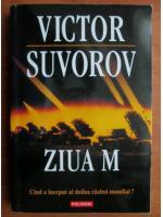 Anticariat: Victor Suvorov - Ziua M. Cand a inceput al doilea razboi mondial?