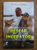 Victor Tarus - Pescar incepator