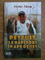 Victor Tarus - Pescuit la rapitori in ape de ses