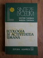 Anticariat: Victor Tufescu - Ecologia si activitatea umana