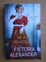 Victoria Alexander - Cand ne vom revedea