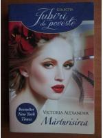 Anticariat: Victoria Alexander - Marturisirea