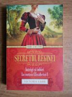 Anticariat: Victoria Lamb - Secretul reginei. Intrigi si iubiri la curtea Elisabetei I
