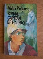 Anticariat: Vidoe Podgoret - Sirma, capitan de haiduci