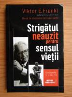 Viktor E. Frankl - Srtigatul neauzit pentru sensul vietii