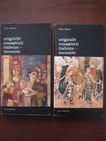 Viktor Lazarev - Originile Renasterii italiene. Trecento (2 volume)