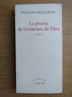 Anticariat: Vincent Delecroix - La prevue de l'existance de Dieu