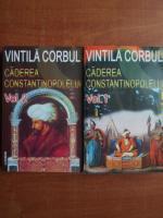 Vintila Corbul - Caderea Constantinopolelui (volumele 1, 2)