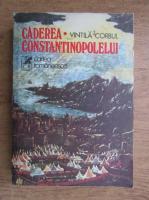 Vintila Corbul - Caderea Constantinopolelui (volumul I)