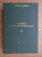 Vintila Corbul - Caderea Constantinopolului (volumul 1)