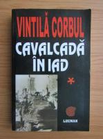 Vintila Corbul - Cavalcada in iad (volumul 1)