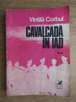 Vintila Corbul - Cavalcada in Iad (volumul 2)