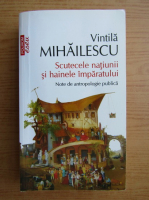 Vintila Mihailescu - Scutecele natiunii si hainele imparatului