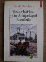 Anticariat: Vintila Mihailescu - Socio-hai-hui prin Arhipelagul Romania