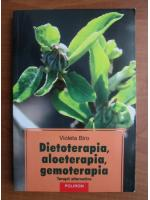 Violeta Biro - Dietoterapia, aloeterapia, gemoterapia