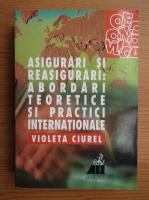 Violeta Ciurel - Asigurari si reasigurari: abordari teoretice si practici internationale