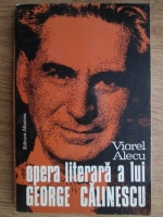 Anticariat: Viorel Alecu - Opera literara a lui George Calinescu