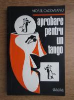 Viorel Cacoveanu - Aprobarea pentru un tango