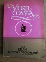 Viorel Cosma - 40 de ani in fotoliul de orchestra (volumul 1)