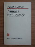 Viorel Cozma - Amiaza unui cantec