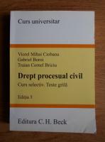 Anticariat: Viorel Mihai Ciobanu - Drept procesual civil. Curs selectiv, teste grila