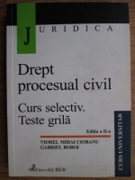 Anticariat: Viorel Mihai Ciobanu, Gabriel Boroi - Drept procesual civil. Curs selectiv. Teste grila