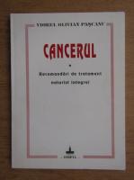 Anticariat: Viorel Olivian Pascanu - Cancerul sau tentativa spre originar. Recomandari de tratament naturist integral