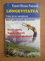 Anticariat: Viorel Olivian Pascanu - Longevitatea, cum sa ne mentinem tineri prin metode naturiste