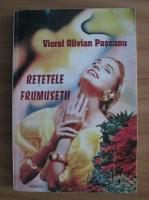 Anticariat: Viorel Olivian Pascanu - Retetele frumusetii