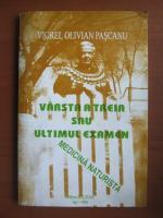 Anticariat: Viorel Olivian Pascanu - Varsta a treia sau ultimul examen. Medicina naturista