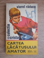 Viorel Raducu - Cartea lacatusului amator