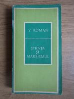 Anticariat: Viorel Roman - Stiinta si marxismul