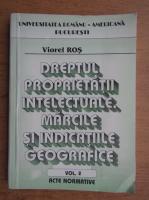 Viorel Ros - Dreptul proprietatii intelectuale. Marcile si indicatiile geografice. Acte normative (volumul 2)