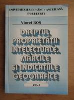 Viorel Ros - Dreptul proprietatii intelectuale. Marcile si indicatiile geografice (volumul 1)