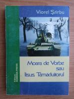 Anticariat: Viorel Stirbu - Moara de vorbe sau Iisus Tamaduitorul