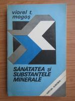 Anticariat: Viorel T. Mogos - Sanatatea si substantele minerale