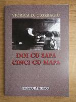 Anticariat: Viorica D. Ciorbagiu - Doi cu sapa, cinci cu mapa