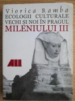 Viorica Ramba - Ecologii culturale vechi si noi in pragul mileniului III