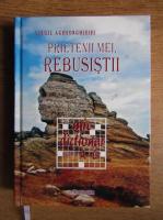 Anticariat: Virgil Agheorghiesei - Prietenii mei, rebusistii (volumul 1)