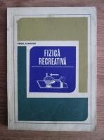 Anticariat: Virgil Atanasiu - Fizica recreativa