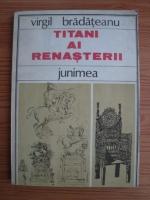 Virgil Bradateanu - Titani ai renasterii