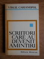 Anticariat: Virgil Carianopol - Scriitori care au devenit amintiri
