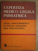 Anticariat: Virgil Dragomirescu, Octavian Hanganu, Dan Prelipceanu - Expertiza medico-legala psihiatrica