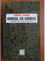 Virgil Duda - Evreul ca simbol. Mihail Sebastian si altii